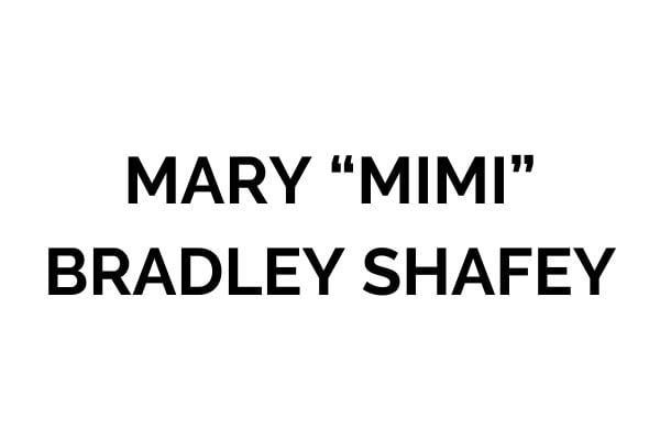 """Mary """"Mimi"""" Bradley Shafey"""